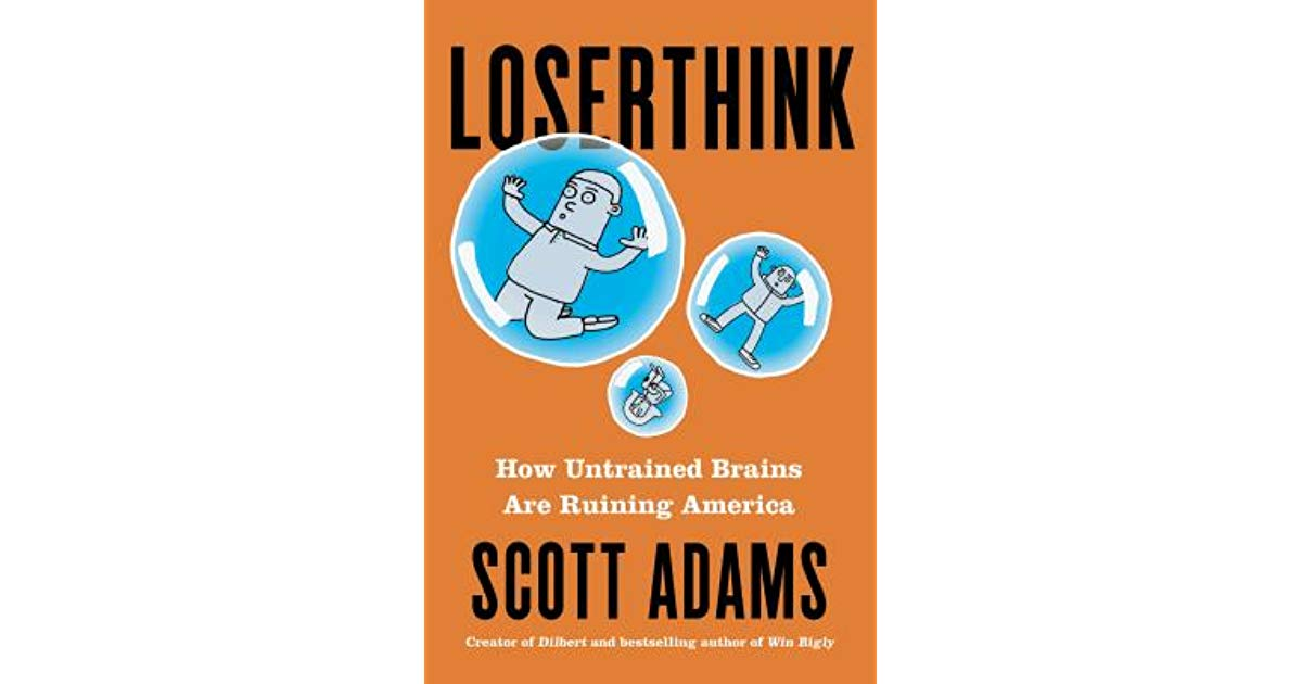 Loserthink Book Review: Should You Relearn How To Think? Scott Adams  Provides His Take - Master Influencer Magazine